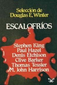 Escalofríos – Clive Barker, Dennis Etchison, M. John Harrison, Paul Hazel, Stephen King, Thomas Tessier [PDF]
