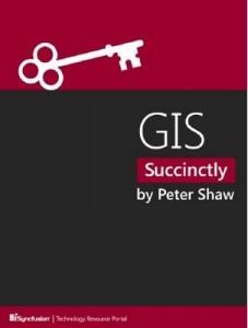 GIS Succinctly – Peter Shaw [PDF] [English]