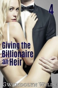 Giving the Billionaire an Heir, Part 4 – Gwendolyn Wilde [PDF] [English]