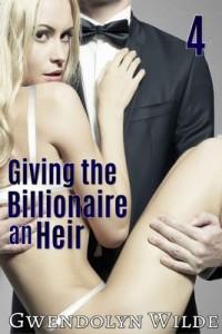 Giving the Billionaire an Heir, Part 4 – Gwendolyn Wilde [PDF] [English]