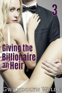 Giving the Billionaire an Heir, Part Three – Gwendolyn Wilde [PDF] [English]