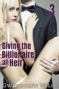 Giving the Billionaire an Heir, Part Three – Gwendolyn Wilde [PDF] [English]