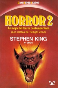 Horror 2 – Cezarija Abartis, Ramsey Campbell, Robert Crais, Robert H. Curtis, Thomas M. Disch, Ron Goulart, William Hope Hodgson, George Clayton Johnson, Stephen King, Joe R. Lansdale, Joseph Sheridan Le Fanu, Frank Belknap Long, Chris Massie, Ardath Mayhar, Felice Picano, Robert Sheckley, Robert Silverberg, Dan Simmons, Peter Straub, Chet Williamson [PDF]