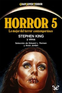 Horror 5 –  Robert Aickman, Brian W. Aldiss, Charles Beaumont, Robert Bloch, Mike Conner, Patricia Ferrara, Stephen Gallagher, Ron Goulart, Charles L. Grant, Stephen King, Russell Kirk, Bob Leman, Richard Matheson, Edgar Pangborn, Tom Reamy, Pamela Sargent, Michael Shea, Lucius Shepard, Theodore L. Thomas, Lisa Tuttle, Ian Watson, John Anthony West [PDF]