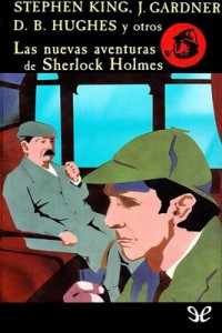 Las nuevas aventuras de Sherlock Holmes – Lon L. Breen, Lillian de la Torre, Loren D. Estleman, John Gardner, Michael Gilbert, Mollie Hardwick, Joyce Harrington, Michael Harrison, Edward D. Hoch, Dorothy B. Hugues, Barry Jones, Stuart M. Kaminsky, Stephen King, Peter Lovesey, John Lutz, Gary Alan Ruse, Edward Wellen [PDF]