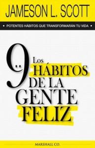 Los 9 hábitos de la gente feliz: Potentes hábitos que transformarán tu vida – Jameson L. Scott [PDF]