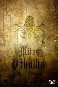 Los mitos de Cthulhu – H. P. Lovecraft, Ambrose Bierce, Algernon Blackwood, Robert Bloch, Ramsey Campbell, Robert William Chambers, August Derleth, Hazel Heald, Robert E. Howard, Henry Kuttner, Frank Belknap Long, Lord Dunsany, Arthur Machen, Joan Perucho, Clark Ashton Smith [PDF]