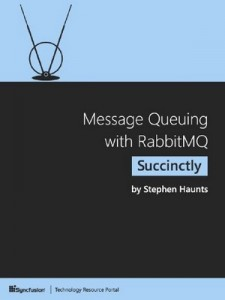 Message Queuing with RabbitMQ Succinctly – Stephen Haunts [PDF] [English]