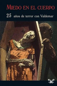 Miedo en el cuerpo (25 años de terror con Valdemar) – E. F. Benson, Ambrose Bierce, Robert Bloch, Ray Bradbury, Robert William Chambers, Alexandre Chatrian, Simon Clark, Francis Marion Crawford, Émile Erckmann, William Hope Hodgson, Robert E. Howard, M. R. James, David H. Keller, Rudyard Kipling, Henry Kuttner, Fritz Leiber, Thomas Ligotti, Frank Belknap Long, H. P. Lovecraft, Arthur Machen, Richard Matheson, Guy de Maupassant, Alan Moore, Edgar Allan Poe, Clark Ashton Smith, Robert Louis Stevenson, Bram Stoker, Hugh Walpole [PDF]