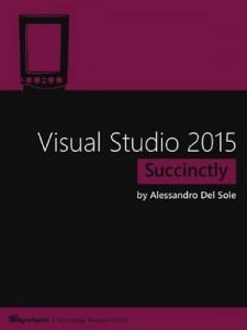 Visual Studio 2015 Succinctly – Alessandro Del Sole [PDF] [English]