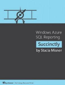 Windows Azure SQL Reporting Succinctly – Stacia Misner [PDF] [English]