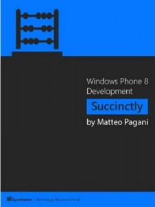 Windows Phone 8 Development Succinctly – Matteo Pagani [PDF] [English]