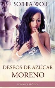 Deseos De Azúcar Moreno – Sophia Wolf [PDF]