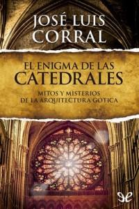 El enigma de las catedrales – José Luis Corral [PDF]
