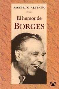 El humor de Borges – Roberto Alifano [PDF]