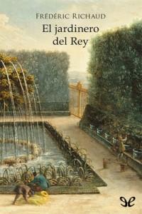El jardinero del Rey – Frédéric Richaud [PDF]