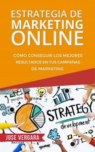 Estrategia de Marketing Online: Cómo conseguir los mejores resultados en tus campañas de marketing (Serie de Productividad Tu Business Coach nº 3) – José Vergara [PDF]