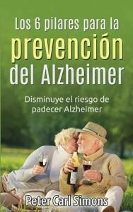 Los 6 pilares para la prevención del Alzheimer: Disminuye el riesgo de padecer Alzheimer – Peter Simons [PDF]
