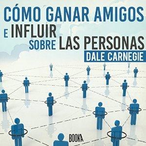 Cómo Ganar Amigos e Influir Sobre las Personas – Dale Carnegie [Narrado por Juan Antonio Bernal] [Audiolibro] [Completo] [Español]