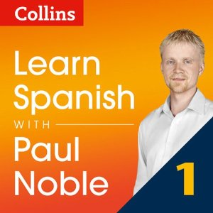 Collins Spanish with Paul Noble – Learn Spanish the Natural Way, Part 1 – Paul Noble [Narrado por Paul Noble] [Audiolibro] [Completo] [English]