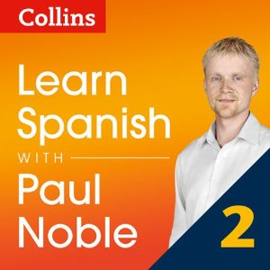 Collins Spanish with Paul Noble – Learn Spanish the Natural Way, Part 2 – Paul Noble [Narrado por Paul Noble] [Audiolibro] [Completo] [English]