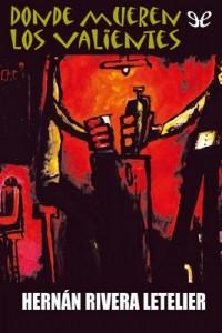 Donde mueren los valientes – Hernán Rivera Letelier [PDF]