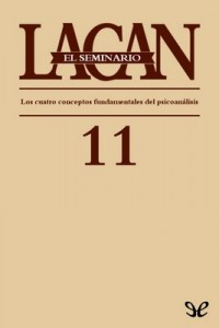 El Seminario. Libro 11: Los cuatro conceptos fundamentales del psicoanálisis – Jacques Lacan [PDF]