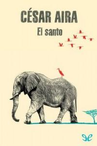 El santo – César Aira [PDF]