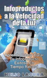 Infoproductos A la Velocidad de la Luz: Aprende Cómo Crear tu Infoproducto Exitoso en Tiempo Récord – Helio Laguna [PDF]