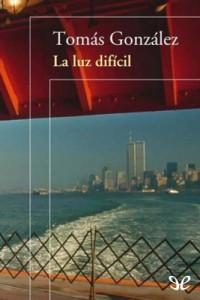 La luz difícil – Tomás González [PDF]