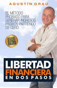 Libertad Financiera en dos pasos: El método probado para generar ingresos pasivos partiendo de cero – Agustín Grau [PDF]