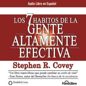 Los 7 Habitos de la Gente Altamente Efectiva – Stephen R. Covey [Narrado por Alejo Felipe] [Audiolibro] [Completo] [Español]
