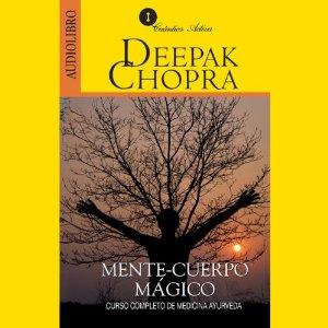 Mente y Cuerpo Mágico: Curso Completo de Medicina Ayurveda – Deepak Chopra [Narrado por Gonzalo Curiel Larrauizar] [Audiolibro] [Completo] [Español]