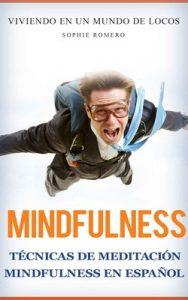 Mindfulness: Técnicas de Meditación mindfulness en español: Viviendo en un Mundo de LOCOS (Ansiedad, estres, lenguaje corporal y salud mental) – Sophie Romero [PDF]