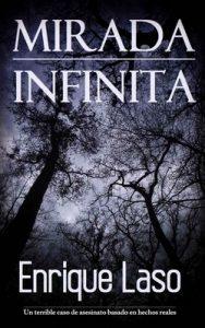 Mirada Infinita: Un terrible caso de asesinato basado en hechos reales – Enrique Laso [PDF]