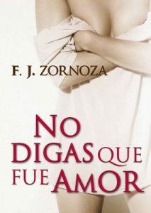 No Digas Que Fue Amor: Obra Completa – F. J. Zornoza [PDF]