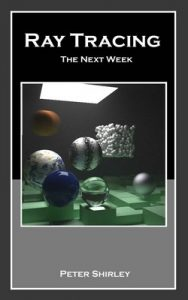 Ray Tracing: the Next Week (Ray Tracing Minibooks Book 2) – Peter Shirley [PDF] [English]