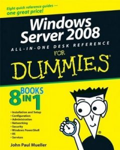 Windows Server 2008 All-In-One Desk Reference for Dummies – John Paul Mueller [PDF] [English]