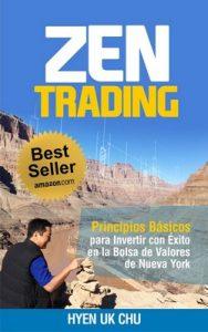 Zen Trading: Principios Básicos para Invertir con Éxito en la Bolsa de Nueva York – Hyenuk Chu [PDF]