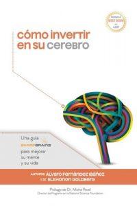 Cómo invertir en su cerebro: Una guía SharpBrains para mejorar su mente y su vida – Elkhonon Goldberg, Fernández Ibáñez, Álvaro Fernandez Ibanez [PDF]
