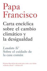 Carta encíclica sobre el cambio climático y la desigualdad Laudato Si': Sobre el cuidado de la casa común – Papa Francisco [PDF]