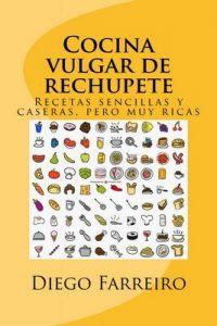 Cocina vulgar de rechupete: Recetas sencillas y caseras, pero muy ricas – Diego Farreiro [PDF]