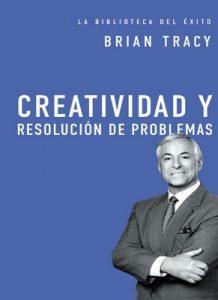 Creatividad y Resolución de Problemas – Brian Tracy [PDF]