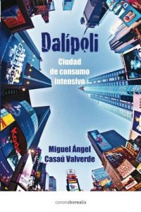 Dalípoli: Amor, intriga y suspense en las entrañas de una ciudad distópica – Miguel Ángel Casaú [PDF]