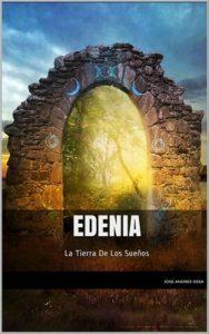 Edenia: La tierra de los sueños – José Andrés Ossa [PDF]