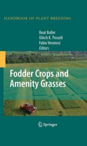 Fodder Crops and Amenity Grasses: 5 (Handbook of Plant Breeding) – Beat Boller, Ulrich K. Posselt [PDF] [English]