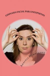 Gimnasia Facial para Inexpert@s – Araceli Hernandez [PDF]