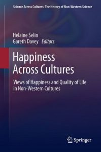 Happiness Across Cultures: Views of Happiness and Quality of Life in Non-Western Cultures 6 (Science Across Cultures The History of Non-Western Science) – Helaine Selin, Gareth Davey [PDF] [English]