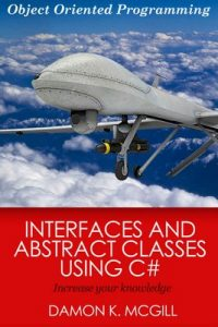 Interfaces and Abstract Classes Using C#: Object Oriented Programming – Damon McGill [PDF] [English]