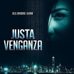 Justa venganza – Alejandro Khan [Narrado por José Díaz, Pablo López] [Audiolibro] [Completo] [Español]